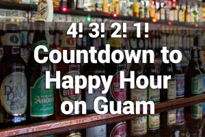 4! 3! 2! 1! Countdown to Happy Hour on Guam