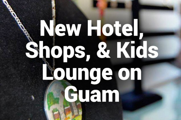 new shops, hotel, and kids lounge on guam